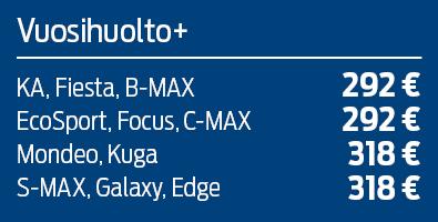 Vuosihuolto +: KA, Fiesta ja B-Max 292€ EcoSport, Focus ja C-MAC 292€, Modea ja Kuga 318€, S-MAX, Galaxy ja Edge 318€.