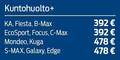 Vuosihuolto +: KA, Fiesta ja B-Max 392€ EcoSport, Focus ja C-MAC 392€, Modea ja Kuga 478€, S-MAX, Galaxy ja Edge 478€